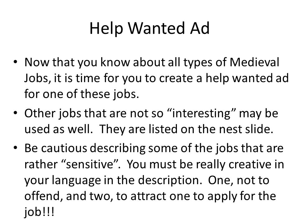 Help Wanted Ad Now that you know about all types of Medieval Jobs, it is time for you to create a help wanted ad for one of these jobs.