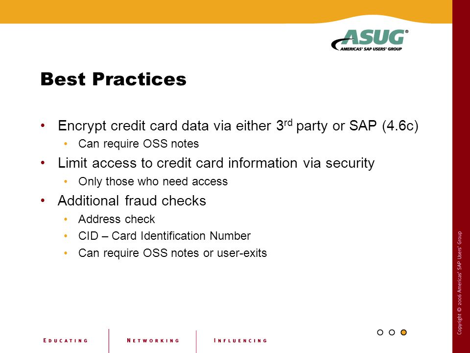 Best Practices Encrypt credit card data via either 3rd party or SAP (4.6c) Can require OSS notes.