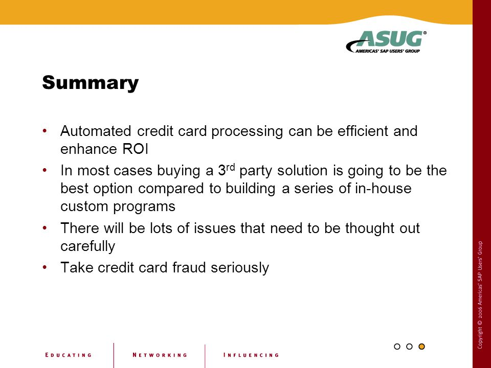 Summary Automated credit card processing can be efficient and enhance ROI.