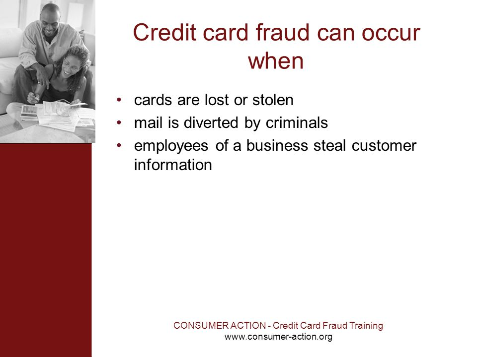 Credit card fraud can occur when