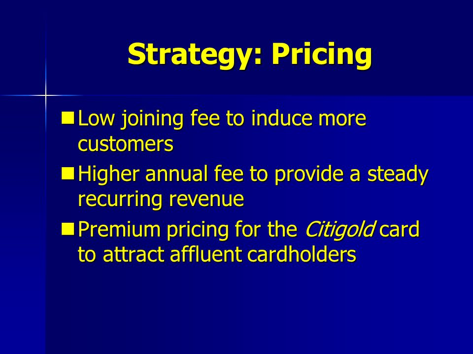 Strategy: Pricing Low joining fee to induce more customers