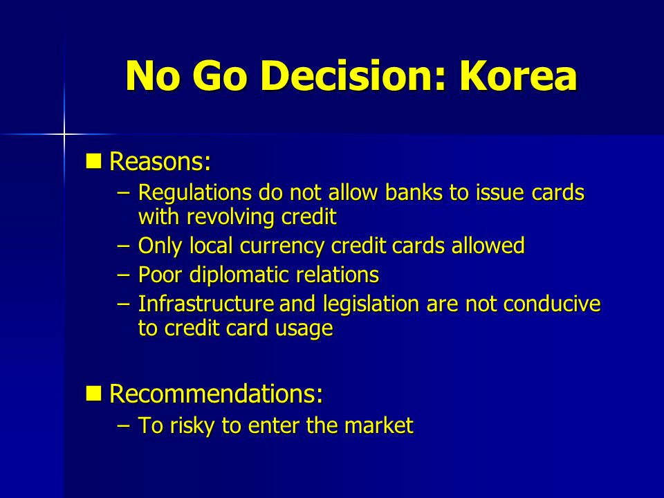 No Go Decision: Korea Reasons: Recommendations: