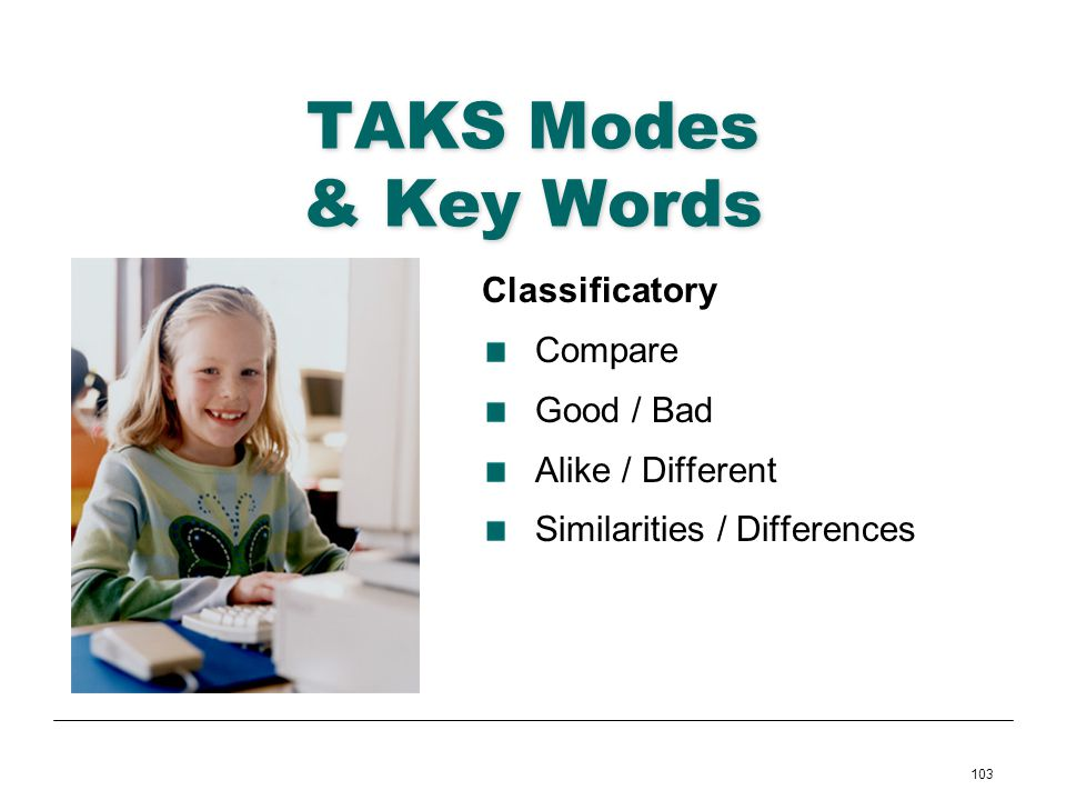 TAKS Modes & Key Words Classificatory Compare Good / Bad