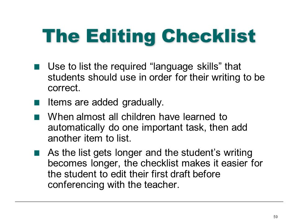 The Editing Checklist Use to list the required language skills that students should use in order for their writing to be correct.