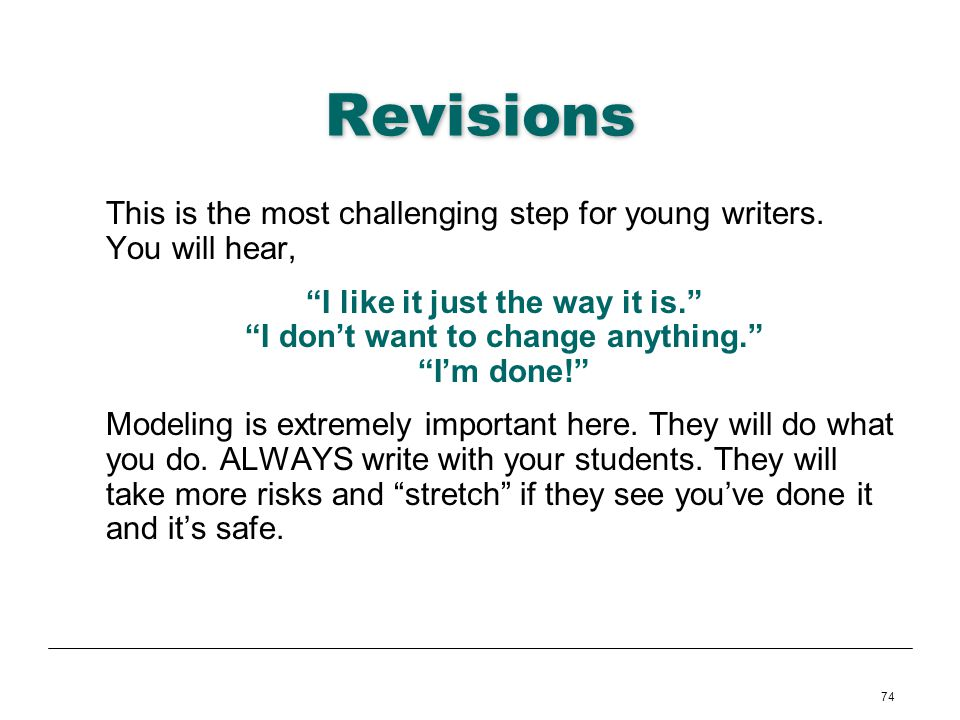 Revisions This is the most challenging step for young writers. You will hear,