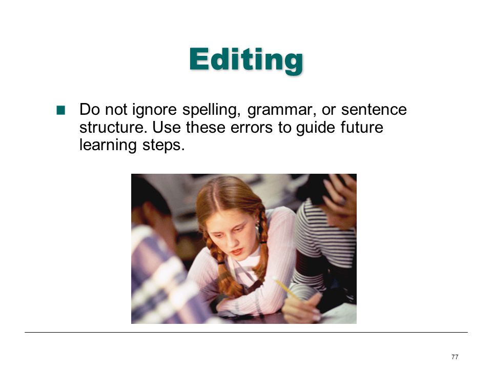Editing Do not ignore spelling, grammar, or sentence structure.