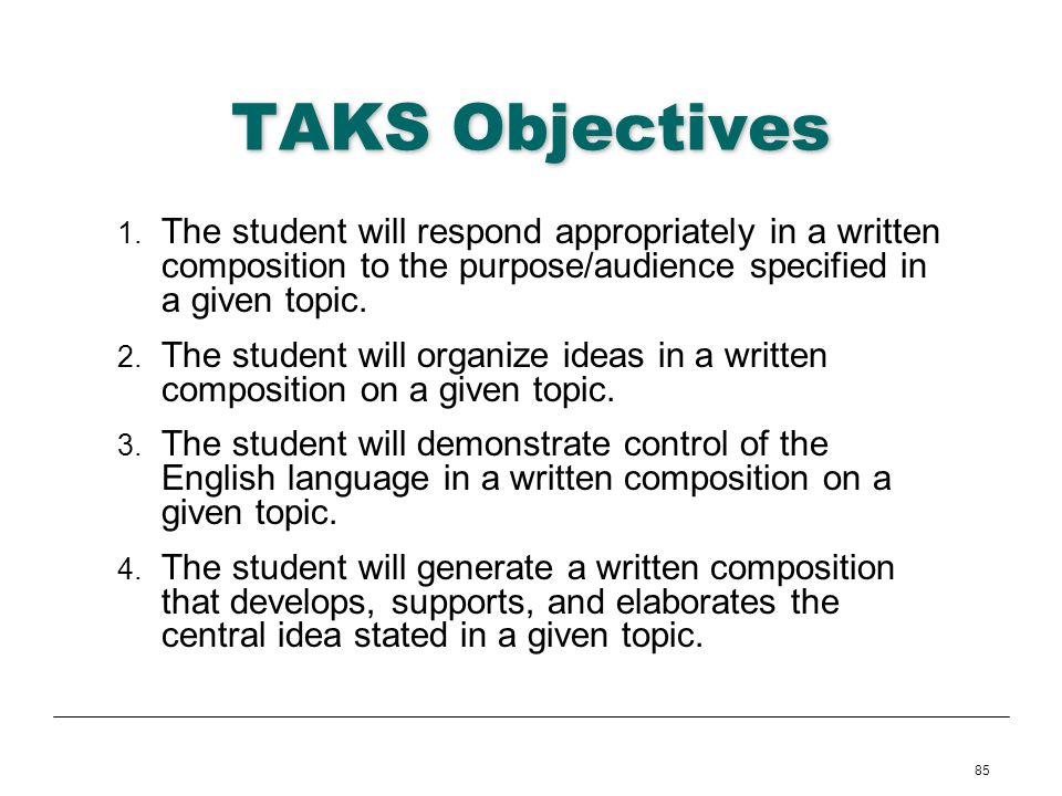 TAKS Objectives The student will respond appropriately in a written composition to the purpose/audience specified in a given topic.