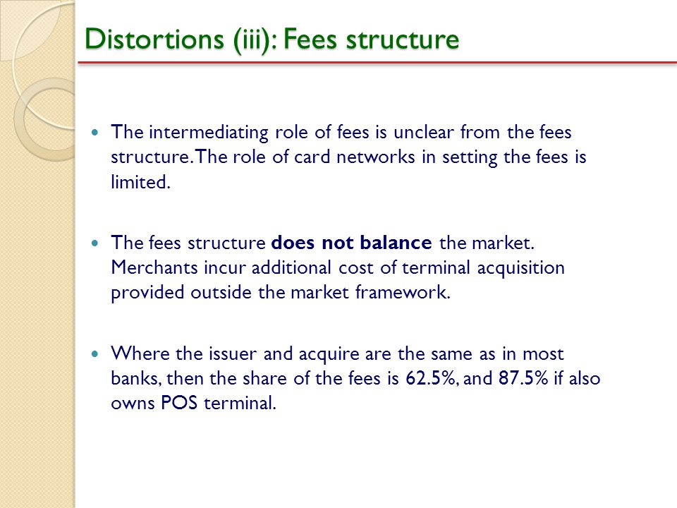 Distortions (iii): Fees structure