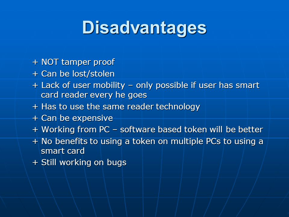 Disadvantages + NOT tamper proof + Can be lost/stolen