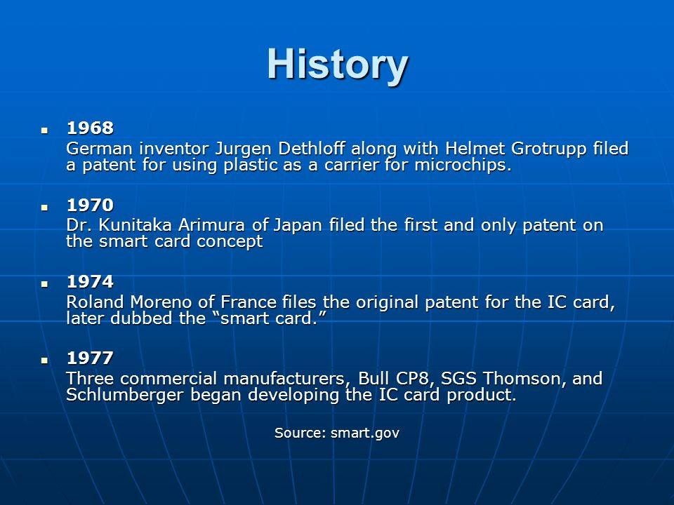 History 1968. German inventor Jurgen Dethloff along with Helmet Grotrupp filed a patent for using plastic as a carrier for microchips.