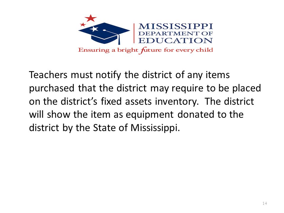 Teachers must notify the district of any items purchased that the district may require to be placed on the district's fixed assets inventory.