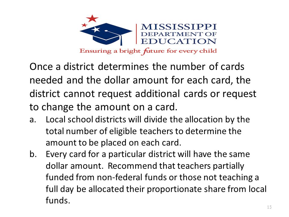 Once a district determines the number of cards needed and the dollar amount for each card, the district cannot request additional cards or request to change the amount on a card.