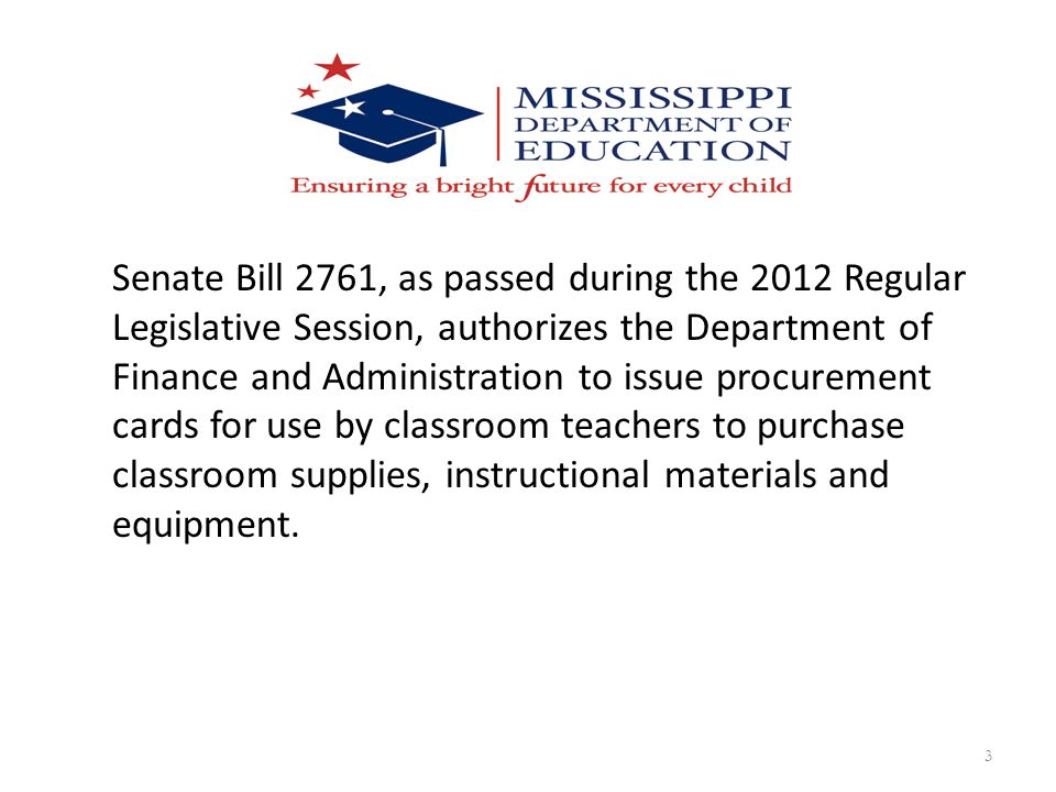 Senate Bill 2761, as passed during the 2012 Regular Legislative Session, authorizes the Department of Finance and Administration to issue procurement cards for use by classroom teachers to purchase classroom supplies, instructional materials and equipment.