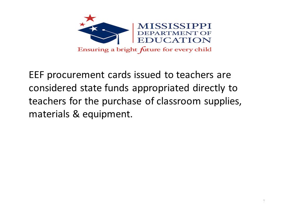EEF procurement cards issued to teachers are considered state funds appropriated directly to teachers for the purchase of classroom supplies, materials & equipment.