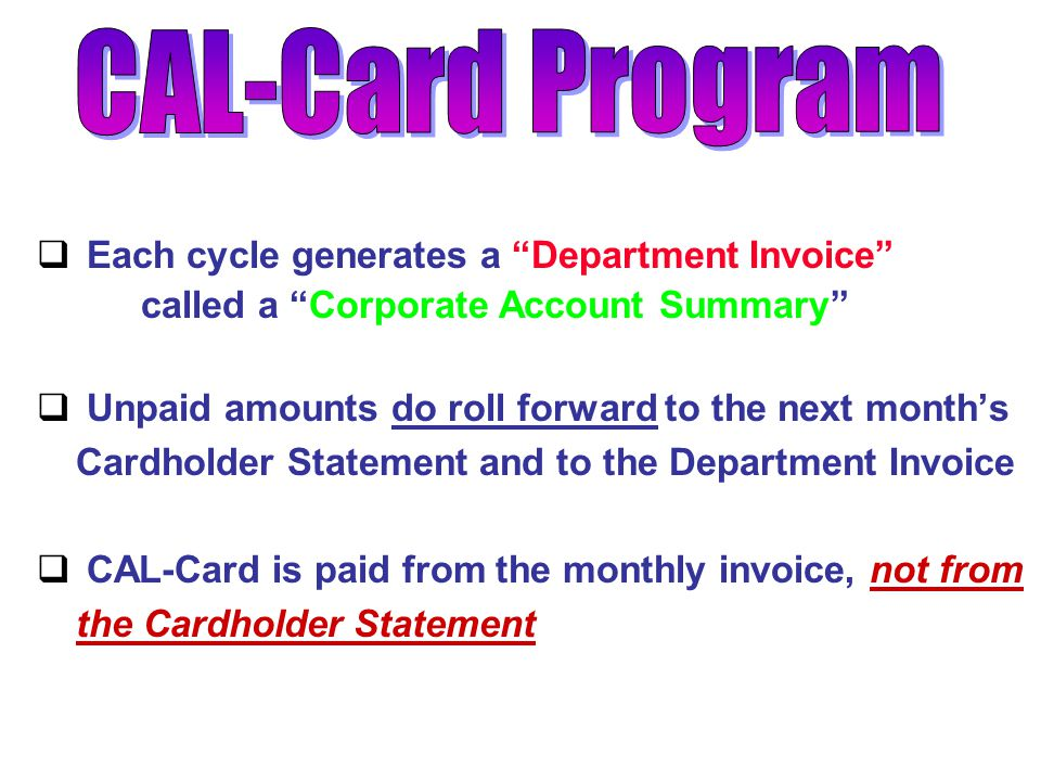 CAL-Card Program Each cycle generates a Department Invoice