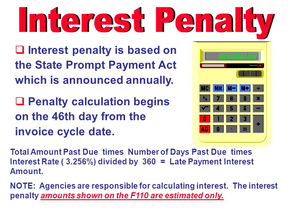 Interest Penalty Interest penalty is based on the State Prompt Payment Act which is announced annually.
