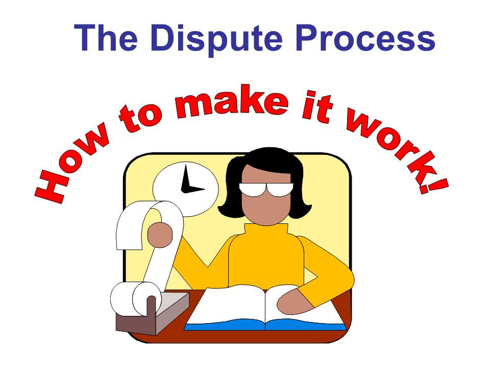 The Dispute Process How to make it work!