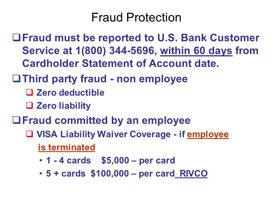 Fraud Protection Fraud must be reported to U.S. Bank Customer Service at 1(800) 344-5696, within 60 days from Cardholder Statement of Account date.