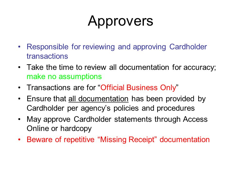 Approvers Responsible for reviewing and approving Cardholder transactions.