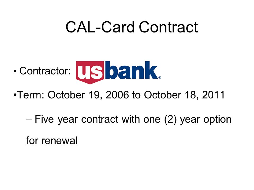 CAL-Card Contract Term: October 19, 2006 to October 18, 2011