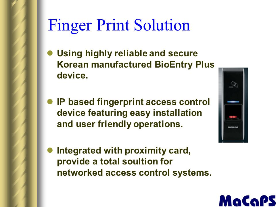 Finger Print Solution Using highly reliable and secure Korean manufactured BioEntry Plus device.