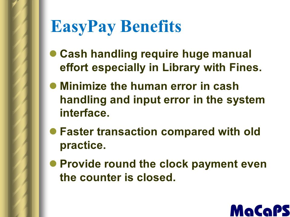 EasyPay Benefits Cash handling require huge manual effort especially in Library with Fines.