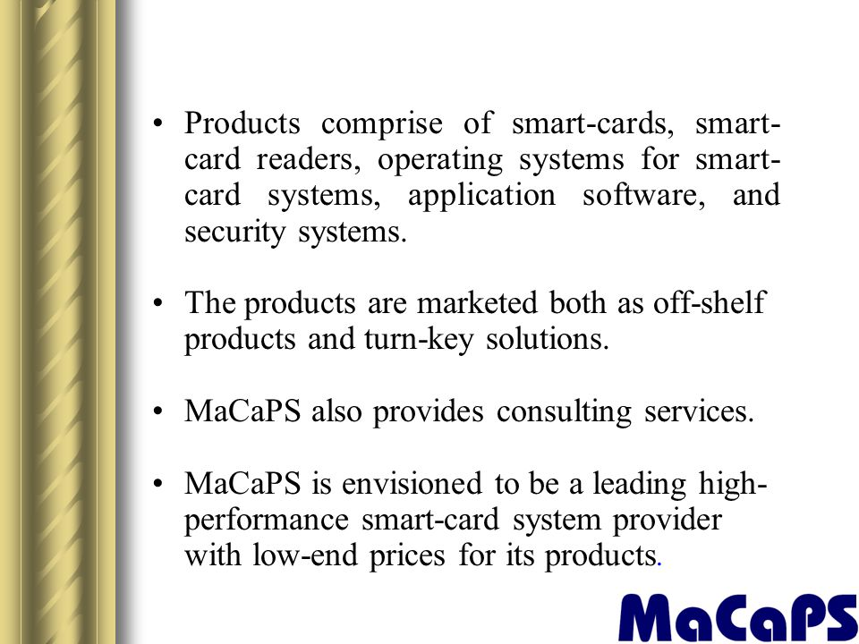 Products comprise of smart-cards, smart-card readers, operating systems for smart-card systems, application software, and security systems.