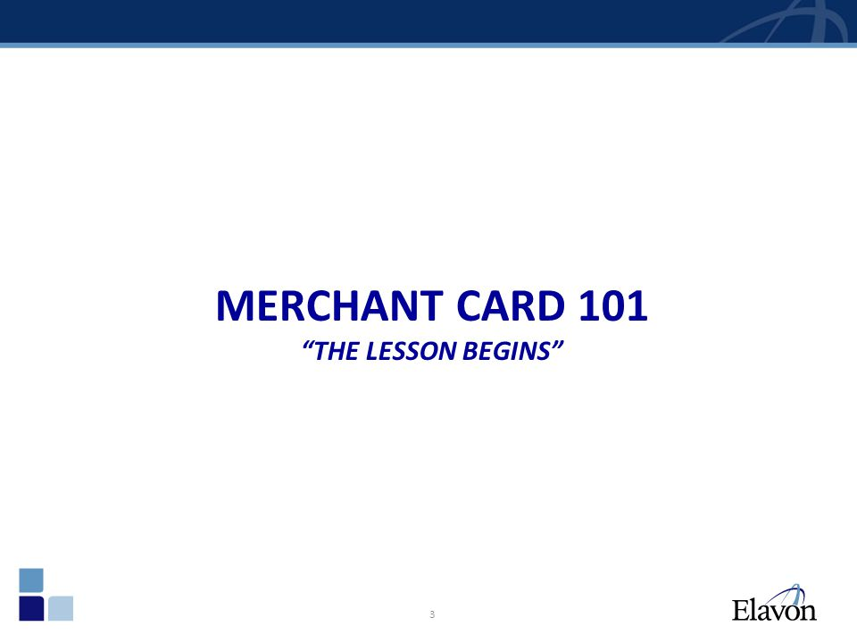 Merchant Card 101 The lesson begins