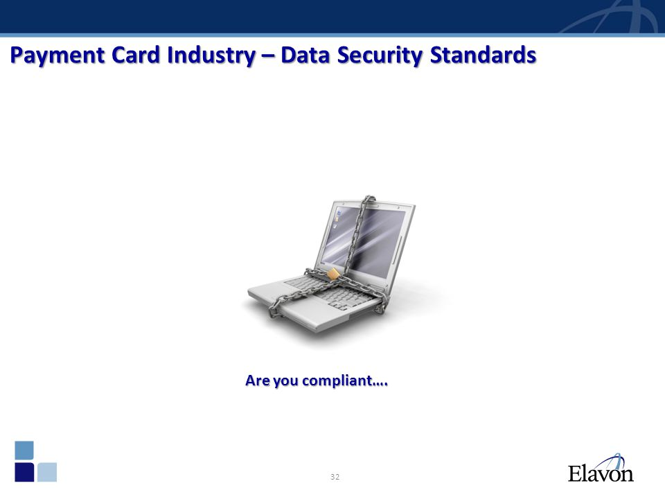 Payment Card Industry – Data Security Standards