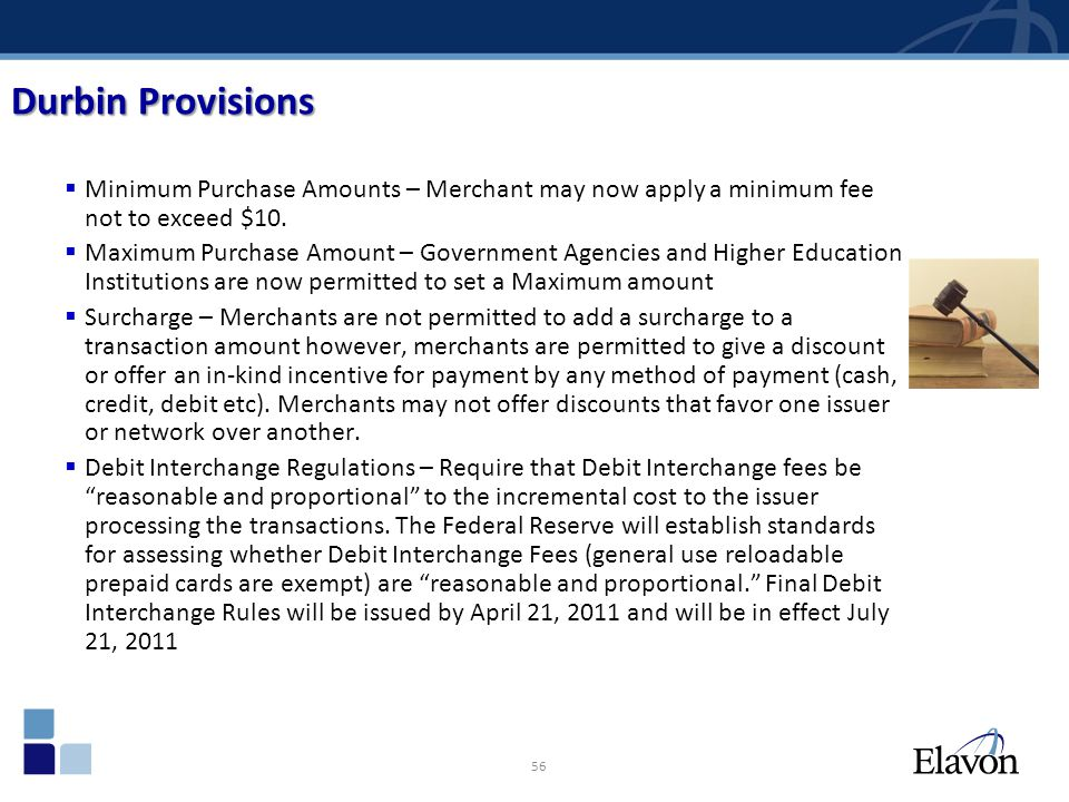 Durbin Provisions Minimum Purchase Amounts – Merchant may now apply a minimum fee not to exceed $10.