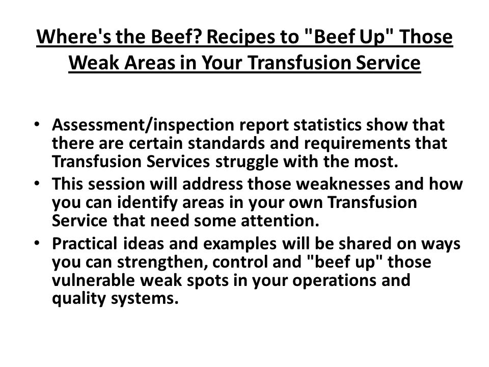 Where s the Beef Recipes to Beef Up Those Weak Areas in Your Transfusion Service