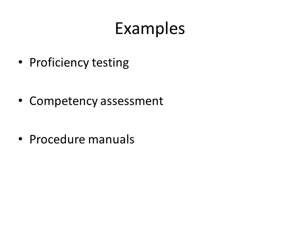 Examples Proficiency testing Competency assessment Procedure manuals