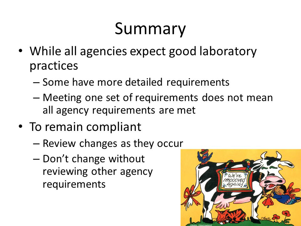 Summary While all agencies expect good laboratory practices