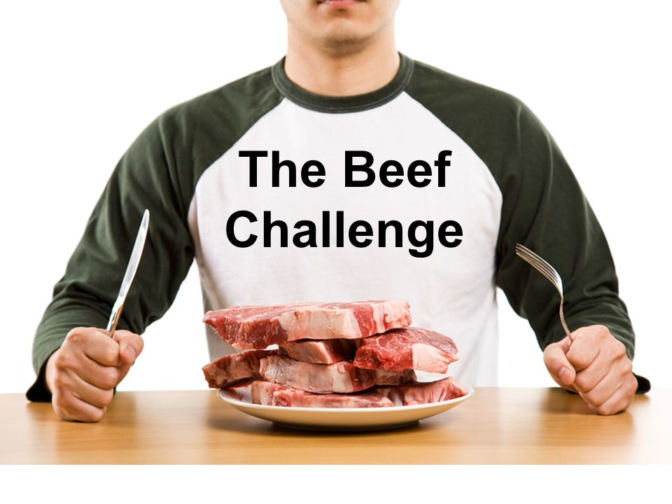 The Beef Challenge So are we up to the Beef Challenge Of course we are!! We better be !!!!