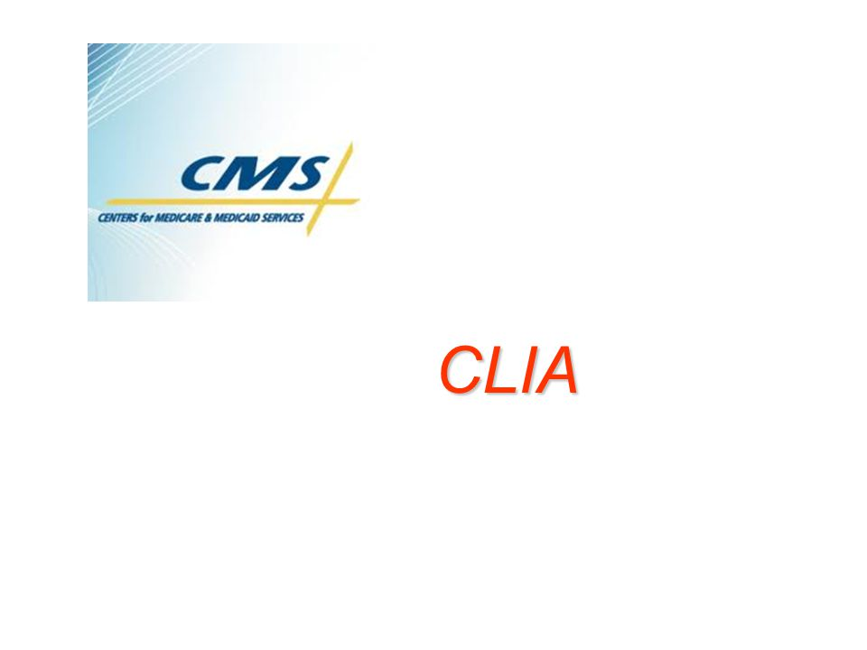 CLIA We'll be starting with CMS / CLIA.