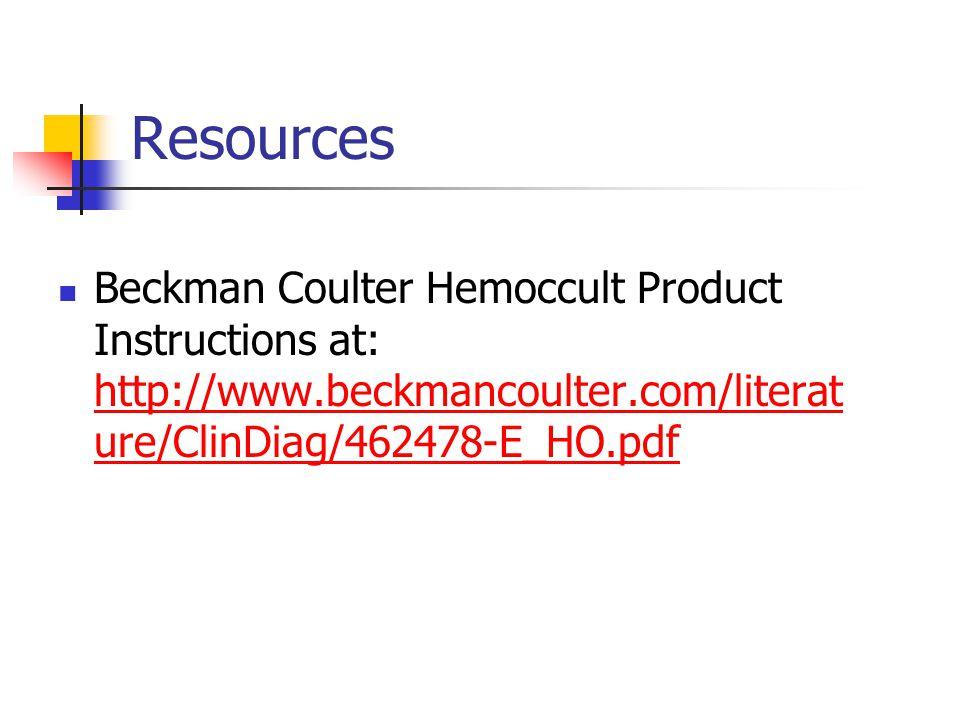 Resources Beckman Coulter Hemoccult Product Instructions at: http://www.beckmancoulter.com/literature/ClinDiag/462478-E_HO.pdf.