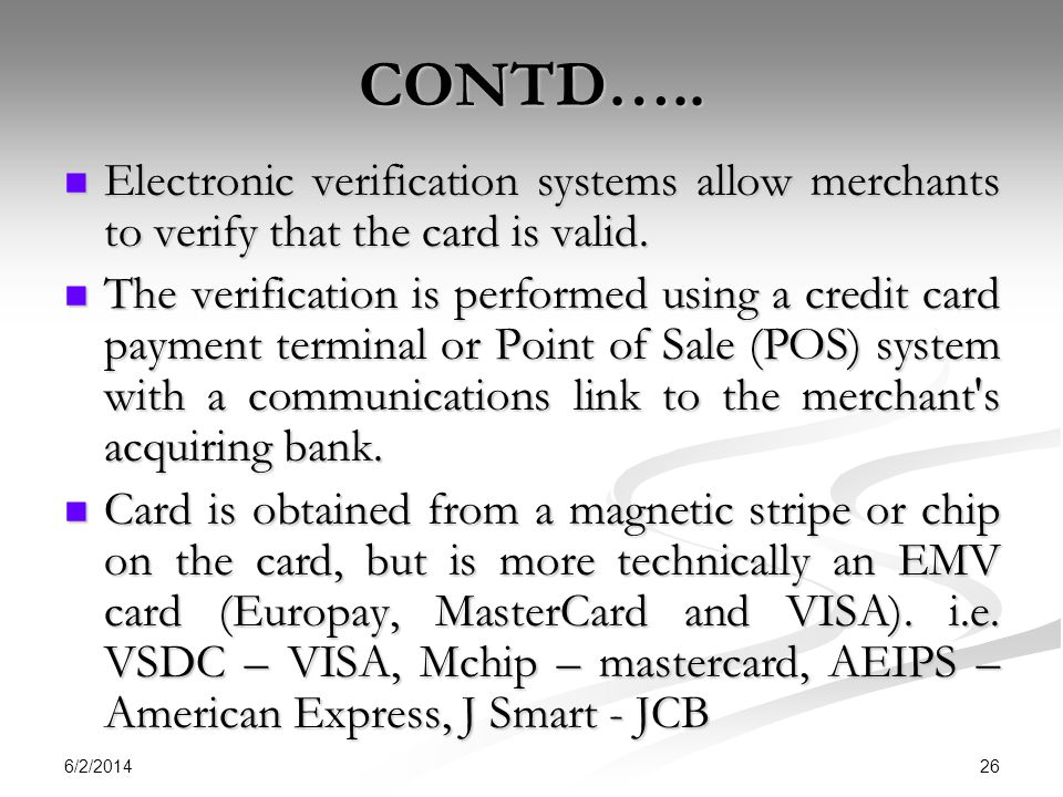 CONTD….. Electronic verification systems allow merchants to verify that the card is valid.