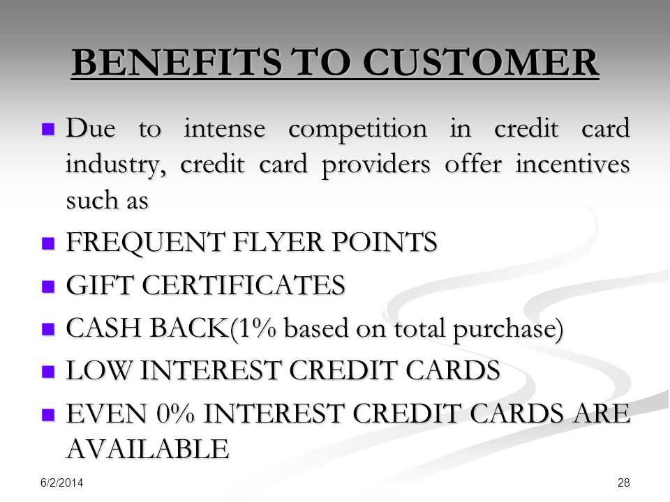 BENEFITS TO CUSTOMER Due to intense competition in credit card industry, credit card providers offer incentives such as.