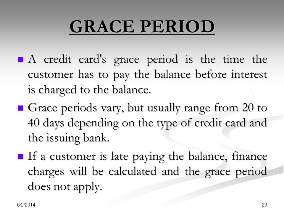 GRACE PERIOD A credit card s grace period is the time the customer has to pay the balance before interest is charged to the balance.