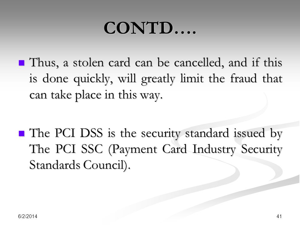 CONTD…. Thus, a stolen card can be cancelled, and if this is done quickly, will greatly limit the fraud that can take place in this way.