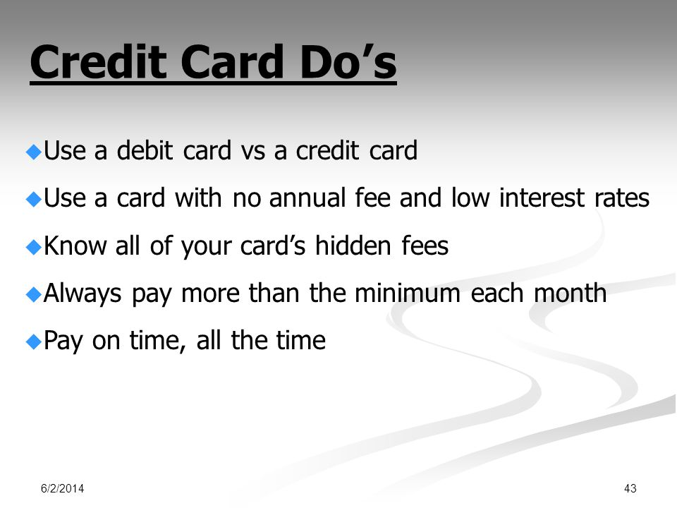 Credit Card Do's Use a debit card vs a credit card
