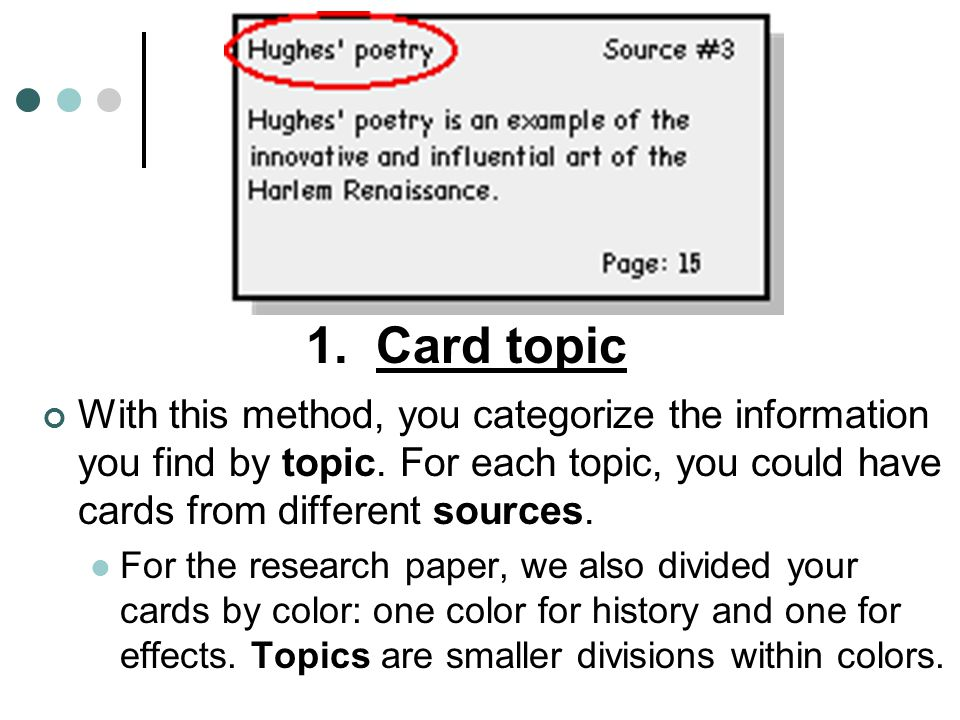 1. Card topic With this method, you categorize the information you find by topic. For each topic, you could have cards from different sources.