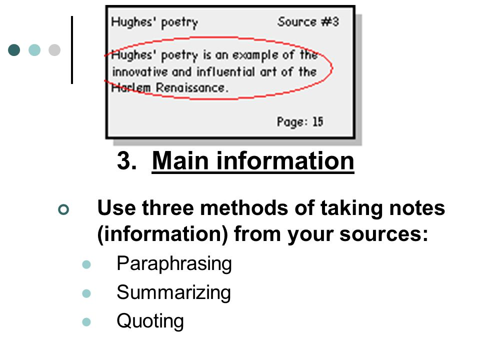 3. Main information Use three methods of taking notes (information) from your sources: Paraphrasing.