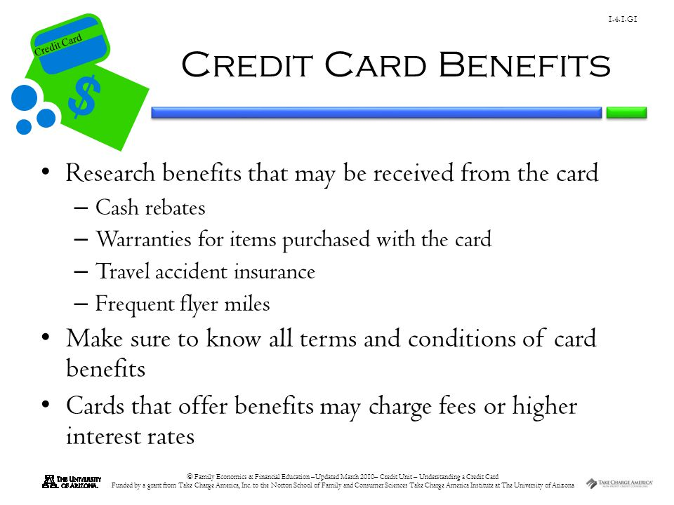 Credit Card Benefits Research benefits that may be received from the card. Cash rebates. Warranties for items purchased with the card.