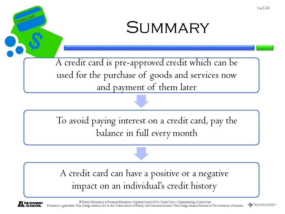 Summary A credit card is pre-approved credit which can be used for the purchase of goods and services now and payment of them later.