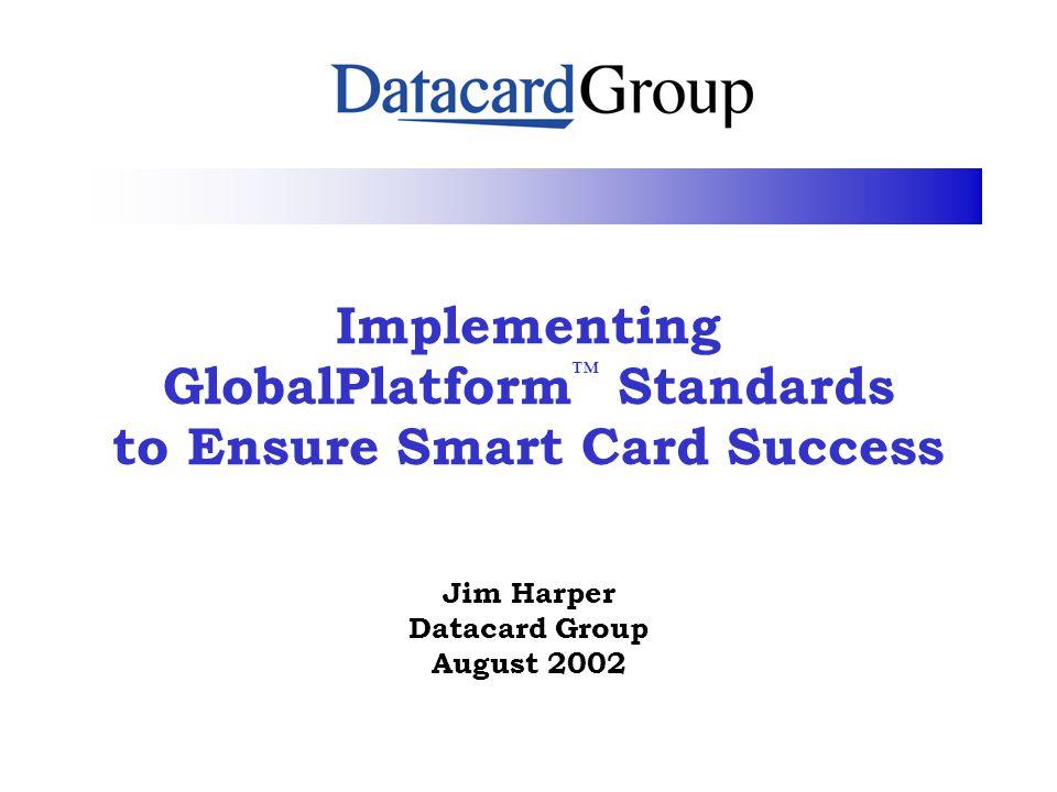 Implementing GlobalPlatform™ Standards to Ensure Smart Card Success