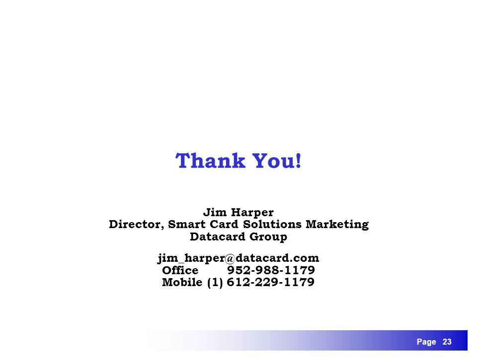 Director, Smart Card Solutions Marketing jim_harper@ datacard.com