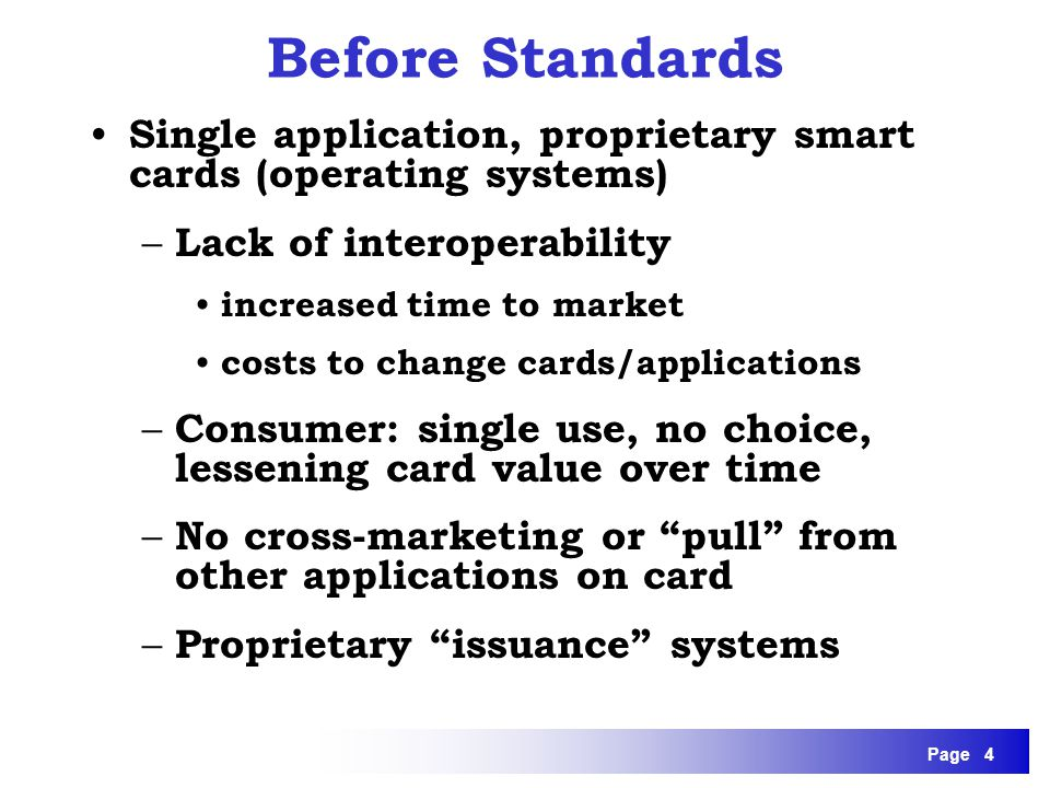 Before Standards Single application, proprietary smart cards (operating systems) Lack of interoperability.
