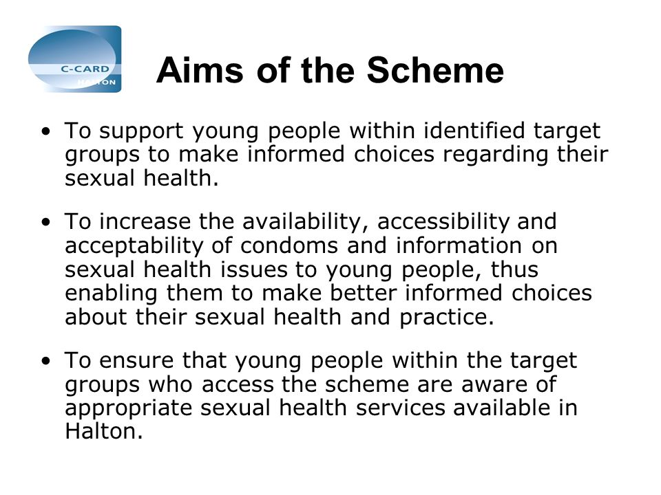 Aims of the Scheme To support young people within identified target groups to make informed choices regarding their sexual health.