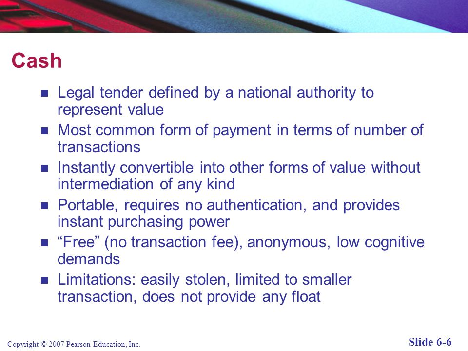 Cash Legal tender defined by a national authority to represent value